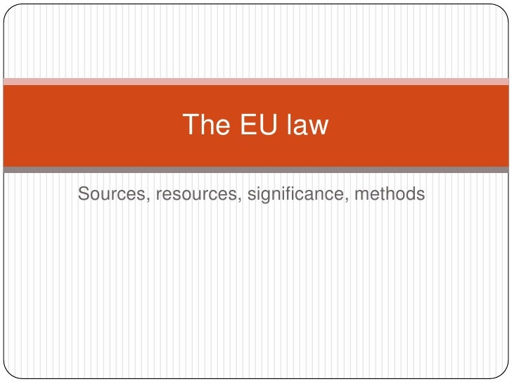 Sources, resources, significance, methods<br />The EU law <br />