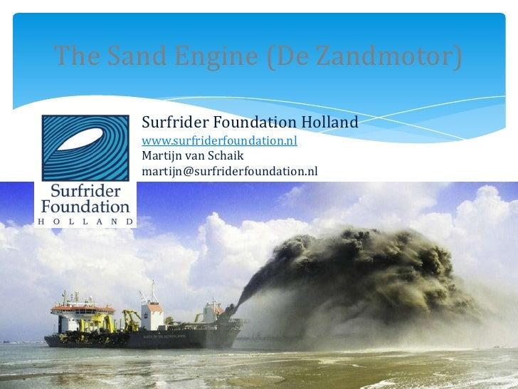 The Sand Engine (De Zandmotor)      Surfrider Foundation Holland      www.surfriderfoundation.nl      Martijn van Schaik  ...