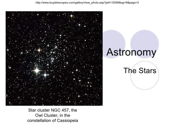 Astronomy The Stars Star cluster NGC 457, the Owl Cluster, in the constellation of Cassiopeia http://www.buytelescopes.com...