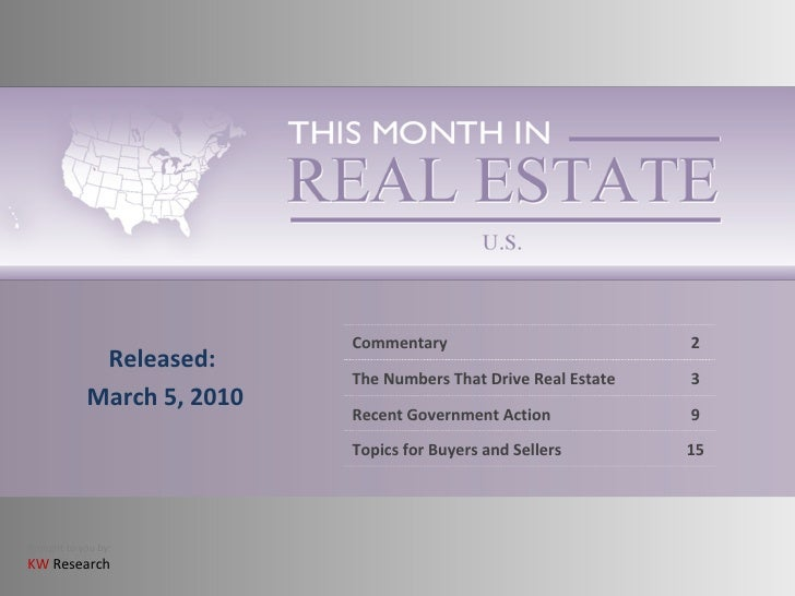 Released: March 5, 2010 Commentary 2 The Numbers That Drive Real Estate 3 Recent Government Action 9 Topics for Buyers and...
