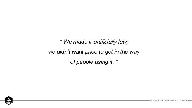 """"""" We made it artificially low; we didn't want price to get in the way of people using it. """""""