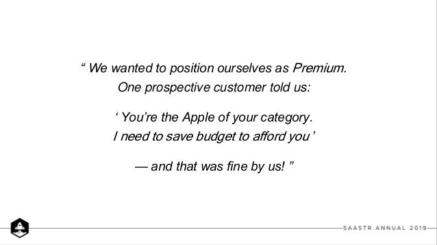 """"""" We wanted to position ourselves as Premium. One prospective customer told us: ' You're the Apple of your category. I nee..."""