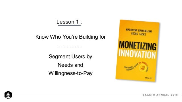 Know Who You're Building for Lesson 1 : Segment Users by Needs and Willingness-to-Pay