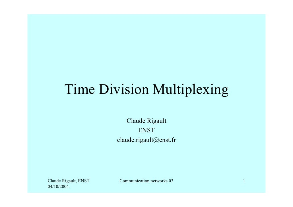 Time Division Multiplexing                           Claude Rigault                               ENST                    ...
