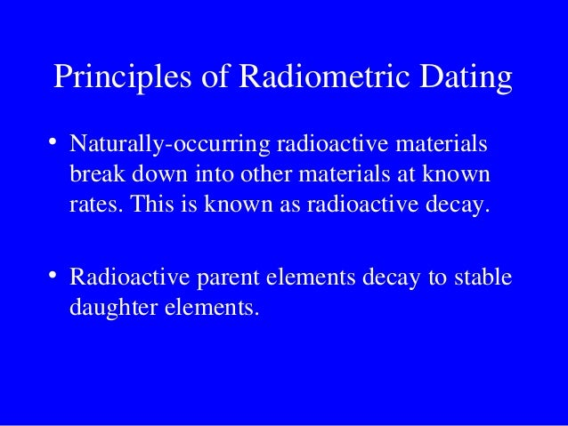 What is the principle of radiometric dating