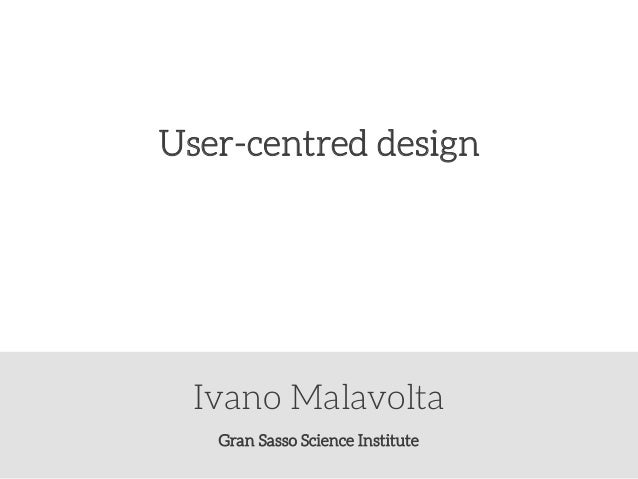 User-centred design  Ivano Malavolta Gran Sasso Science Institute