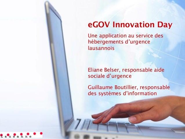 eGOV Innovation Day Une application au service des hébergements d'urgence lausannois Eliane Belser, responsable aide socia...