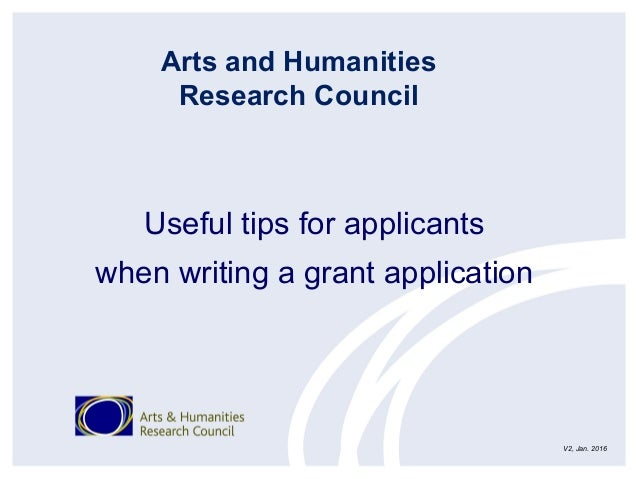 Useful tips for applicants when writing a grant application Arts and Humanities Research Council V2, Jan. 2016
