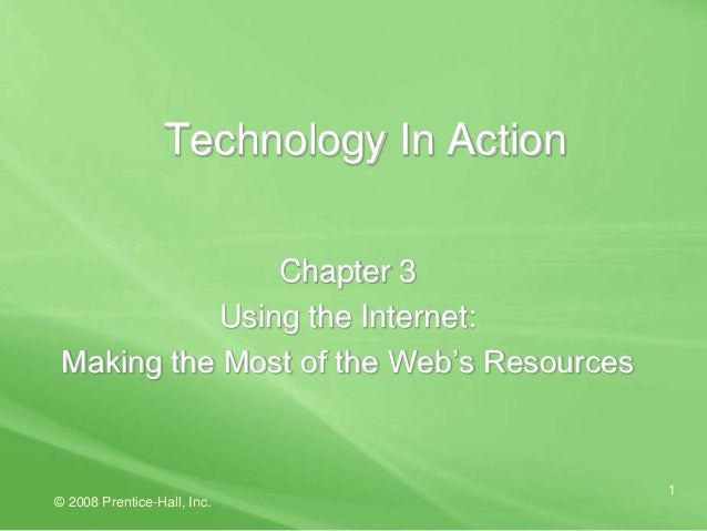 © 2008 Prentice-Hall, Inc.1Technology In ActionChapter 3Using the Internet:Making the Most of the Web's Resources