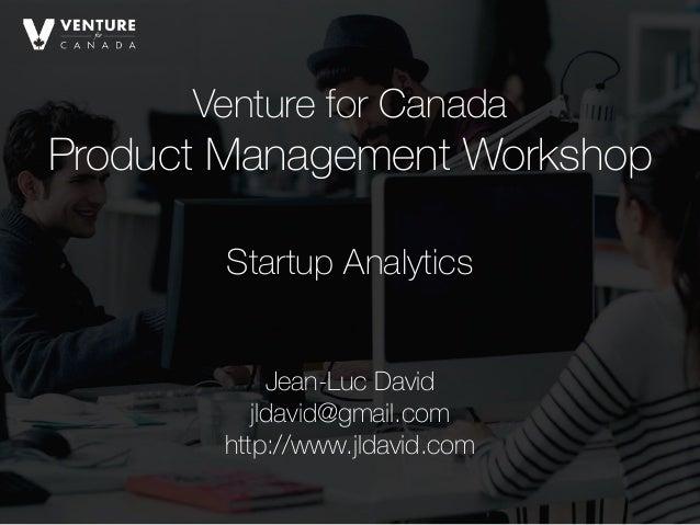 Venture for Canada Product Management Workshop Jean-Luc David jldavid@gmail.com http://www.jldavid.com Startup Analytics