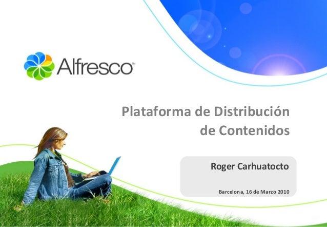 Roger Carhuatocto Barcelona, 16 de Marzo 2010 Plataforma de Distribución de Contenidos