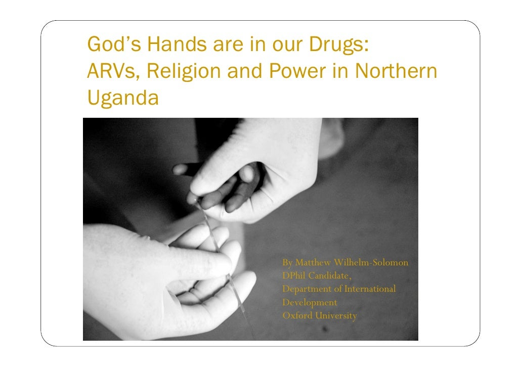 God's Hands are in our Drugs: ARVs, Religion and Power in Northern Uganda                         By Matthew Wilhelm-Solom...