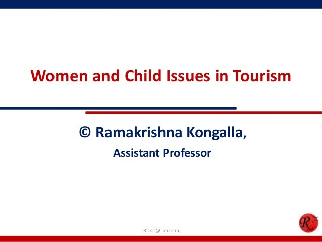 Women and Child Issues in Tourism      © Ramakrishna Kongalla,          Assistant Professor               Rtist @ Tourism