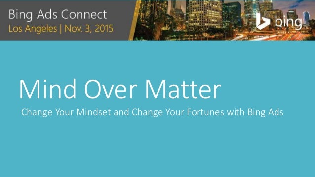 Mind Over Matter Change Your Mindset and Change Your Fortunes with Bing Ads