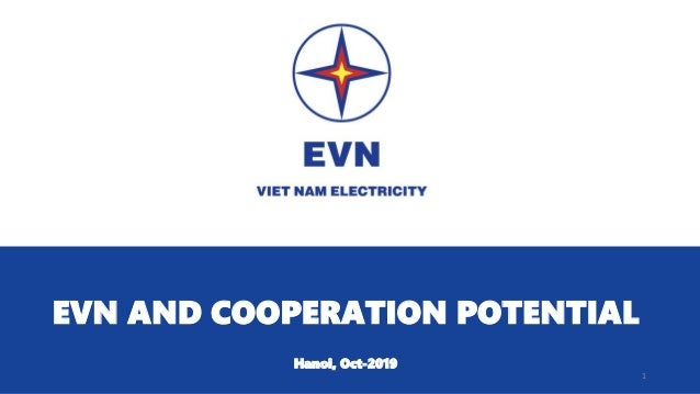 1 EVN AND COOPERATION POTENTIAL Hanoi, Oct-2019