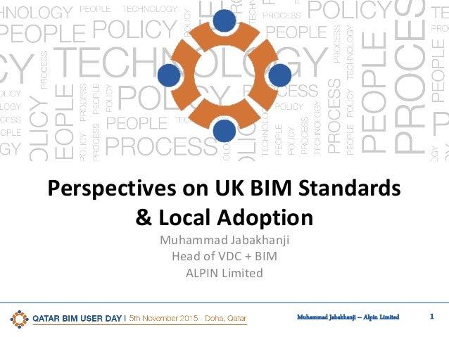 1Muhammad Jabakhanji – Alpin Limited Perspectives on UK BIM Standards & Local Adoption Muhammad Jabakhanji Head of VDC + B...
