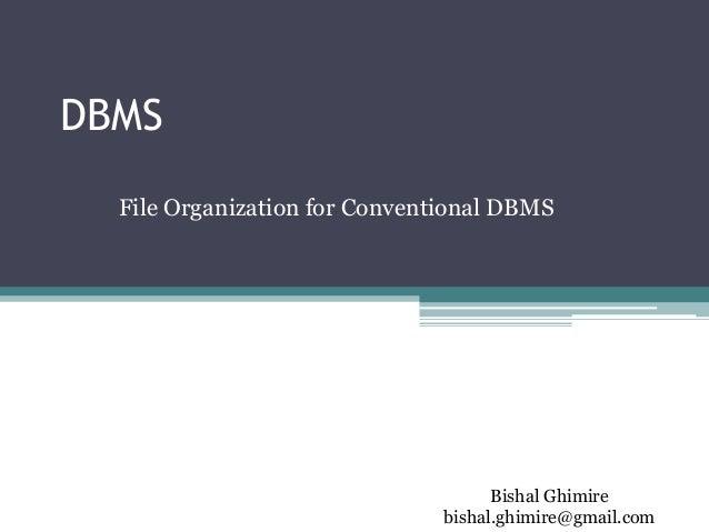 DBMSFile Organization for Conventional DBMSBishal Ghimirebishal.ghimire@gmail.com