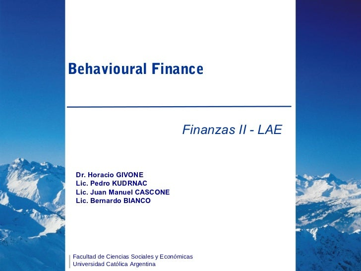 Behavioural Finance                                      Finanzas II - LAE Dr. Horacio GIVONE Lic. Pedro KUDRNAC Lic. Juan...