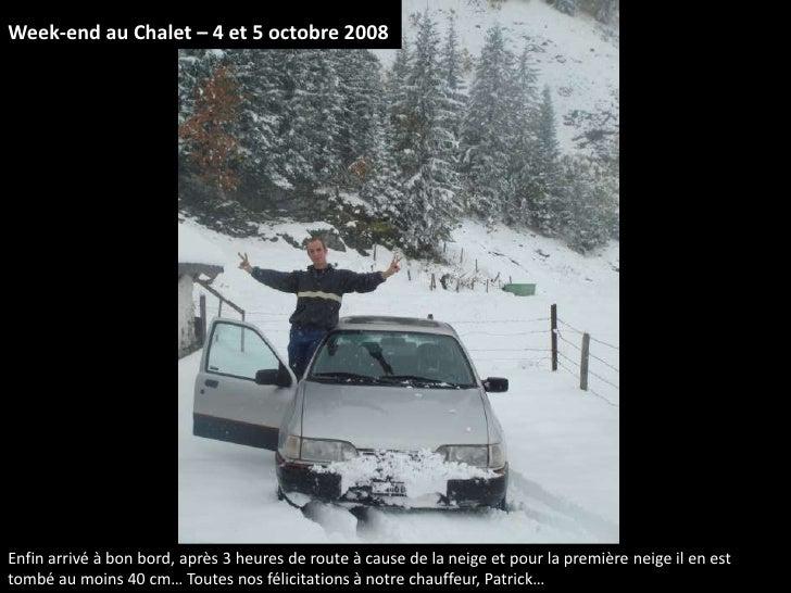 Week-end au Chalet – 4 et 5 octobre 2008     Enfin arrivé à bon bord, après 3 heures de route à cause de la neige et pour ...