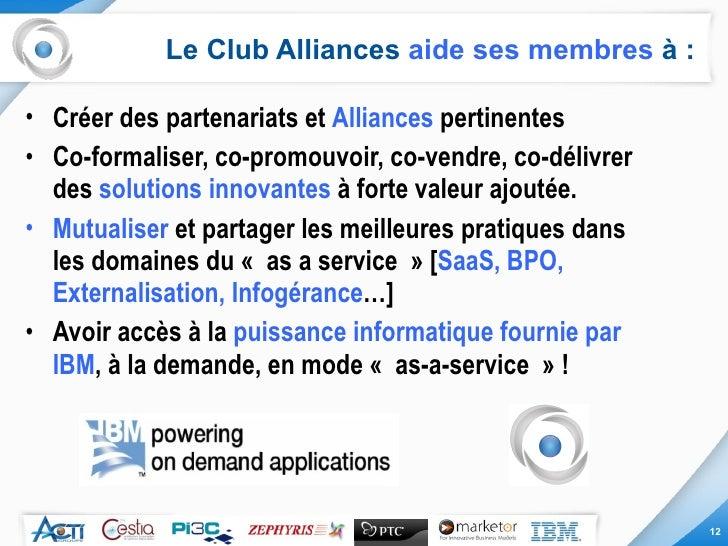 Le Club Alliances  aide ses membres  à : <ul><li>Créer des partenariats et  Alliances  pertinentes  </li></ul><ul><li>Co-f...