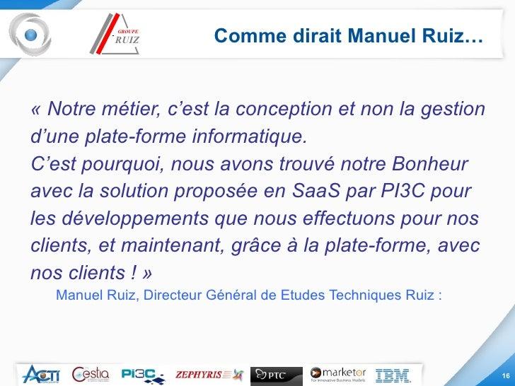Comme dirait Manuel Ruiz… <ul><li>«Notre métier, c'est la conception et non la gestion </li></ul><ul><li>d'une plate-form...