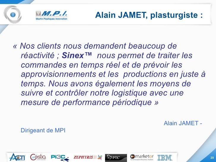 Alain JAMET, plasturgiste : <ul><li>«Nos clients nous demandent beaucoup de réactivité;  Sinex™   nous permet de traiter...