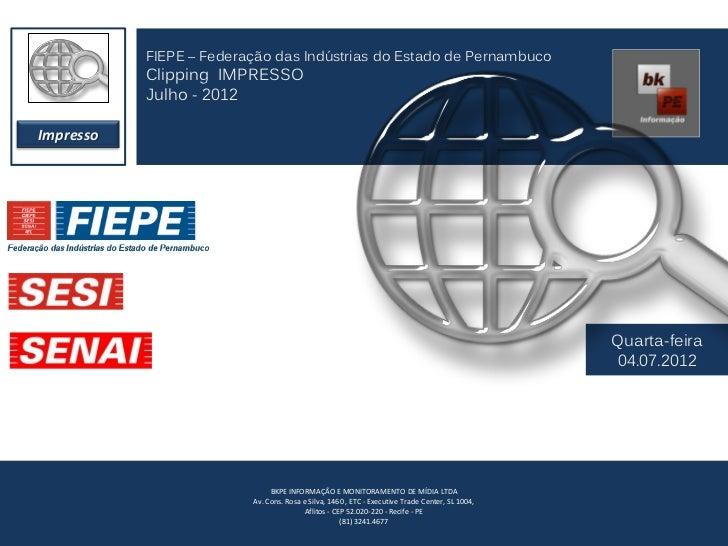 FIEPE – Federação das Indústrias do Estado de Pernambuco           Clipping IMPRESSO           Julho - 2012Impresso       ...