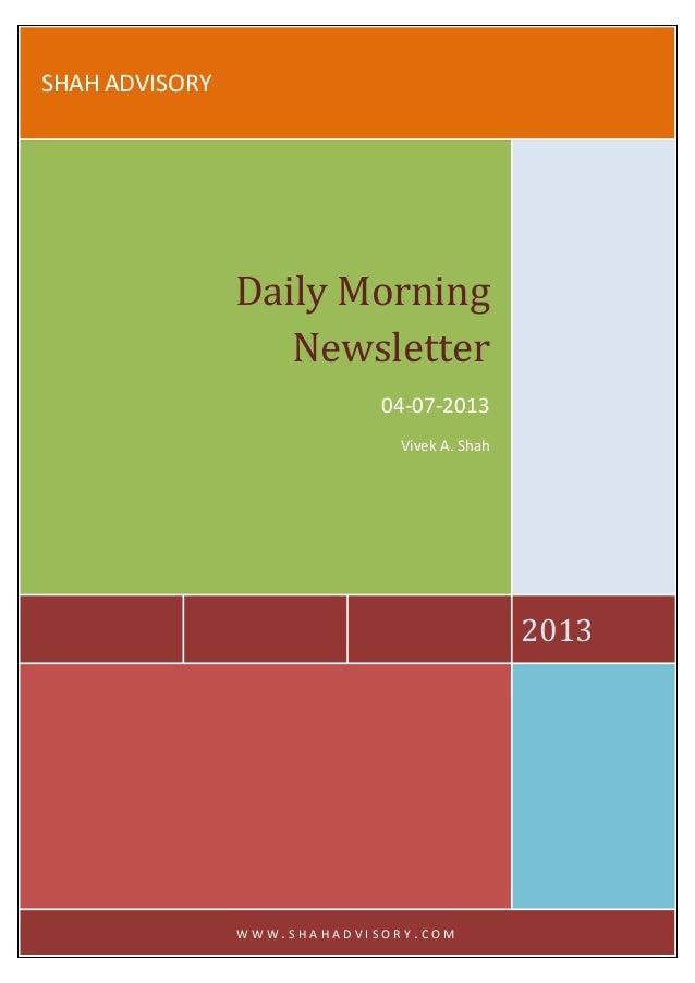SHAH ADVISORY 2013 Daily Morning Newsletter 04-07-2013 Vivek A. Shah W W W . S H A H A D V I S O R Y . C O M