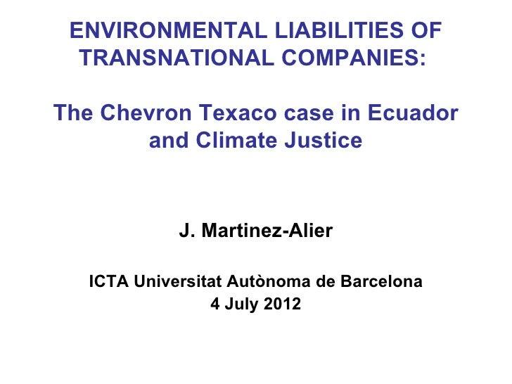 ENVIRONMENTAL LIABILITIES OF  TRANSNATIONAL COMPANIES:The Chevron Texaco case in Ecuador       and Climate Justice        ...
