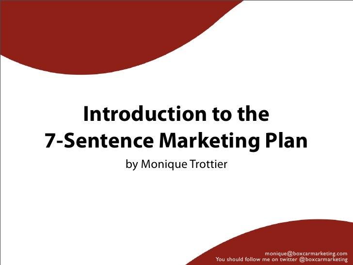 Introduction to the7-Sentence Marketing Plan       by Monique Trottier                                          monique@bo...