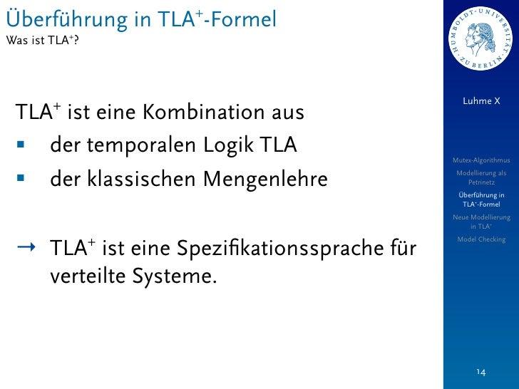Überführung in TLA+-FormelWas ist TLA+?                                              Luhme X        + TLA ist eine Kombina...
