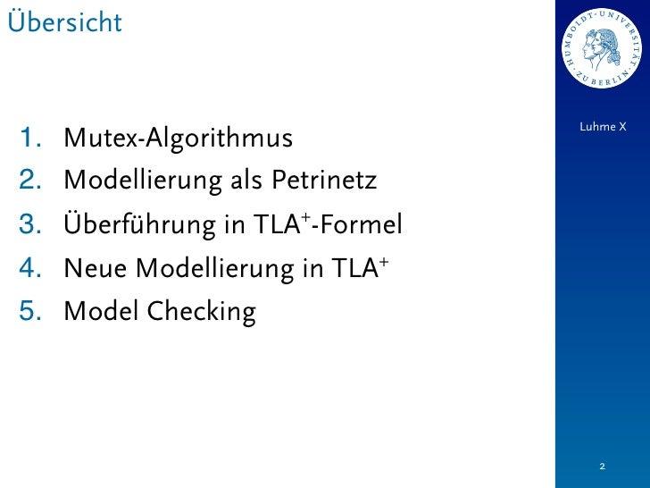 Übersicht                                Luhme X1. Mutex-Algorithmus2. Modellierung als Petrinetz3. Überführung in TLA+-Fo...