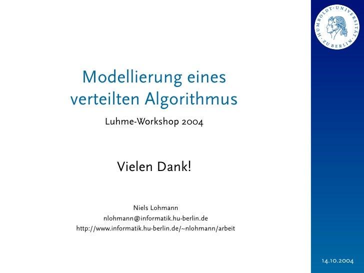 Modellierung einesverteilten Algorithmus         Luhme-Workshop 2004             Vielen Dank!                  Niels Lohma...