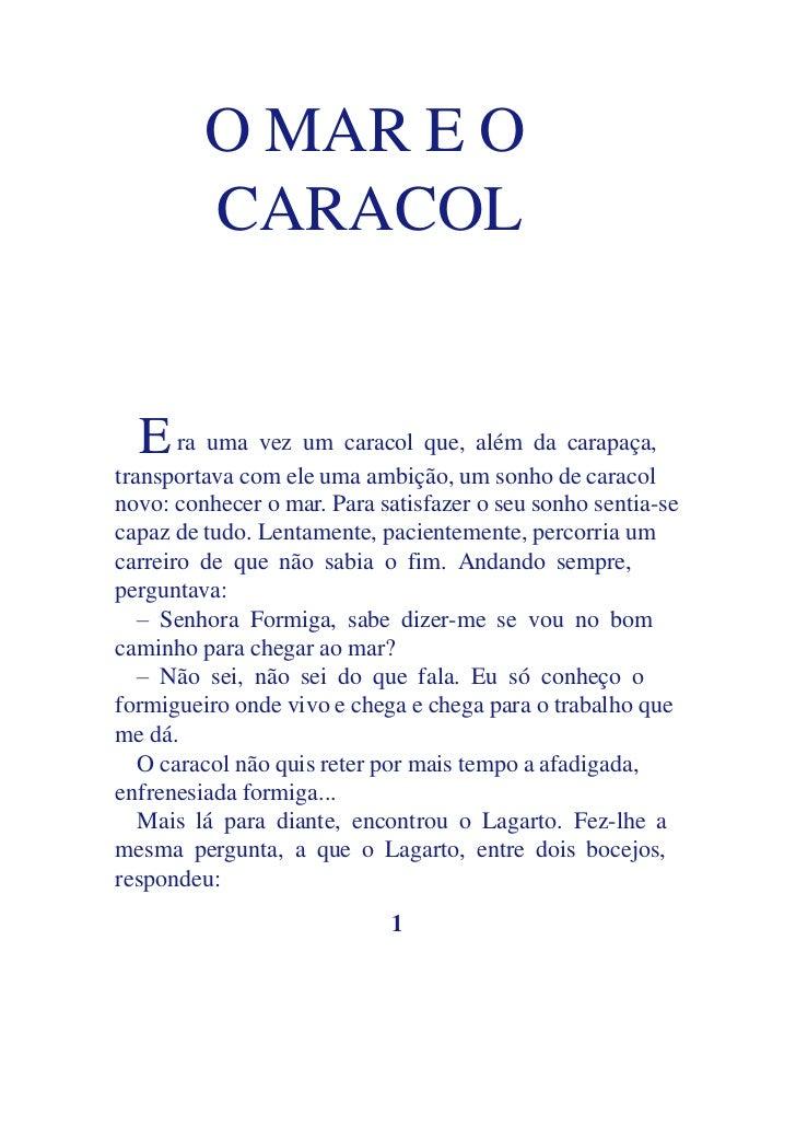 O MAR E O         CARACOL  E ra uma vez um caracol que, além da carapaça,transportava com ele uma ambição, um sonho de car...