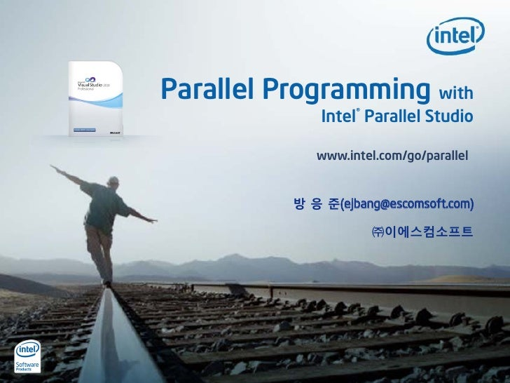 Parallel Programming with               Intel® Parallel Studio               www.intel.com/go/parallel             방 응 준(e...