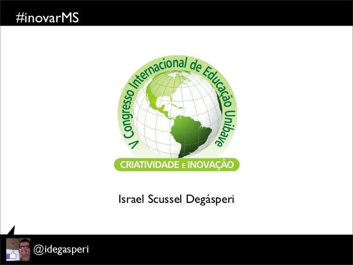 #inovarMS            Israel Scussel Degásperi