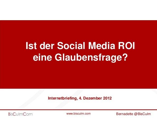 Ist der Social Media ROI  eine Glaubensfrage?    Internetbriefing, 4. Dezember 2012             www.bisculm.com           ...