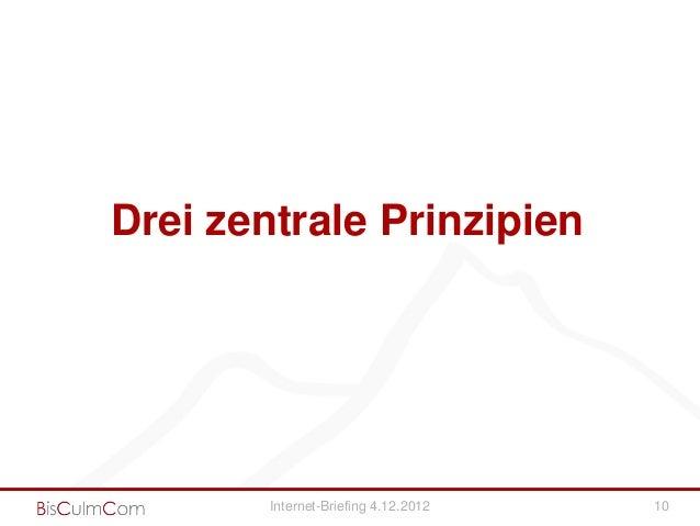 Drei zentrale Prinzipien        Internet-Briefing 4.12.2012   10