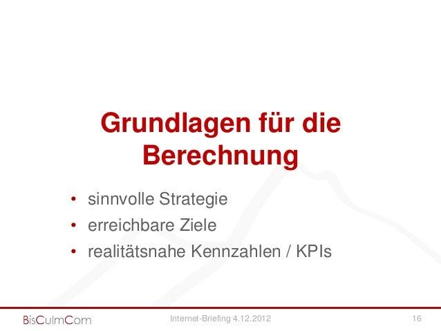 Grundlagen für die      Berechnung• sinnvolle Strategie• erreichbare Ziele• realitätsnahe Kennzahlen / KPIs             In...