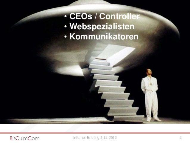 • CEOs / Controller• Webspezialisten• Kommunikatoren  Internet-Briefing 4.12.2012   2