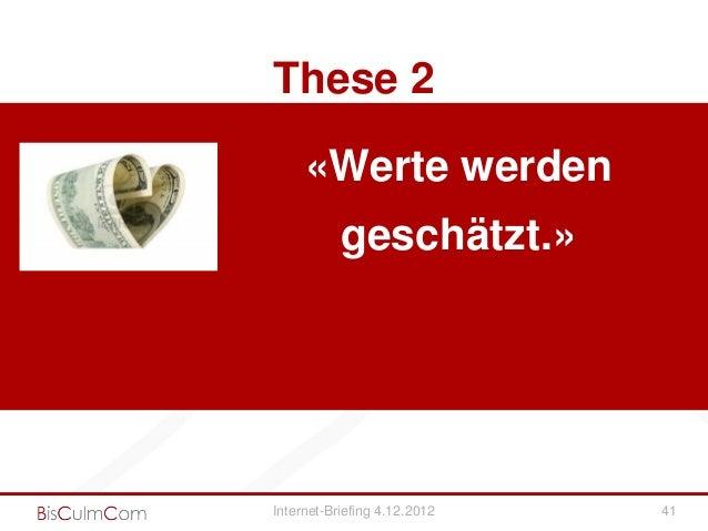 These 2     «Werte werden           geschätzt.»Internet-Briefing 4.12.2012   41
