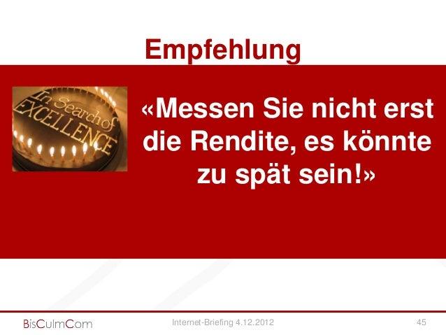 Empfehlung«Messen Sie nicht erstdie Rendite, es könnte    zu spät sein!»  Internet-Briefing 4.12.2012   45