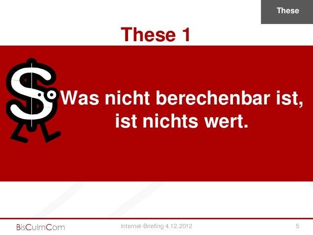 These      These 1Was nicht berechenbar ist,     ist nichts wert.      Internet-Briefing 4.12.2012       5