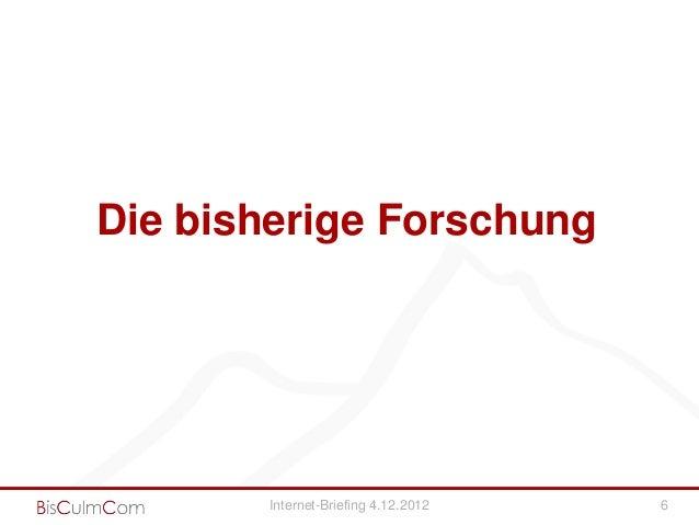 Die bisherige Forschung       Internet-Briefing 4.12.2012   6