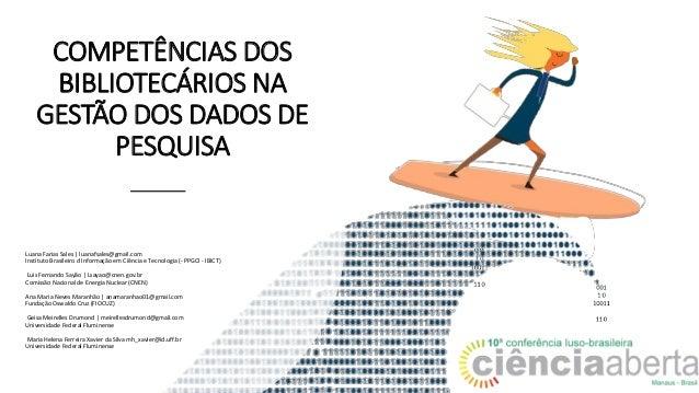 COMPETÊNCIAS DOS BIBLIOTECÁRIOS NA GESTÃO DOS DADOS DE PESQUISA Luana Farias Sales | luanafsales@gmail.com Instituto Brasi...