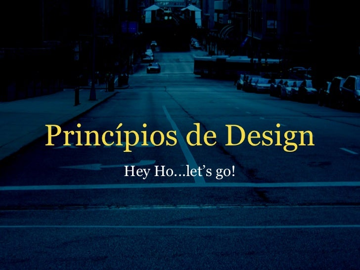 Princípios de Design      Hey Ho...let's go!