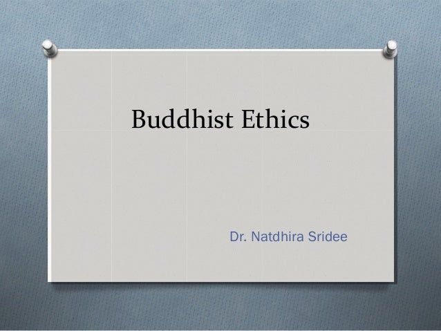 Buddhist Ethics Dr. Natdhira Sridee