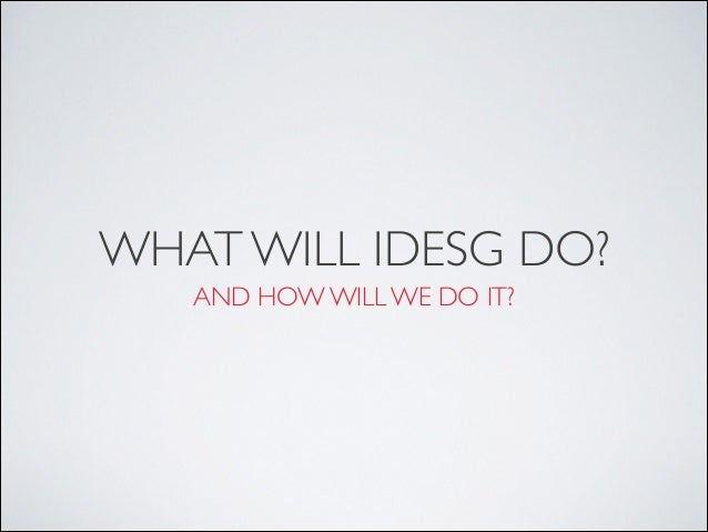 WHAT WILL IDESG DO? AND HOW WILL WE DO IT?