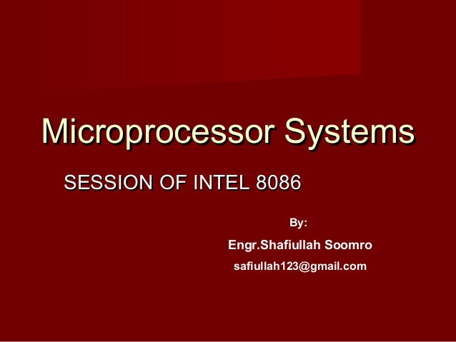 Microprocessor SystemsMicroprocessor Systems SESSION OF INTEL 8086SESSION OF INTEL 8086 By: Engr.Shafiullah Soomro safiull...