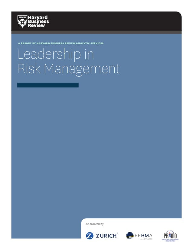 A REPORT BY HARVARD BUSINESS REVIEW ANALYTIC SERVICES  Leadership in Risk Management  Sponsored by